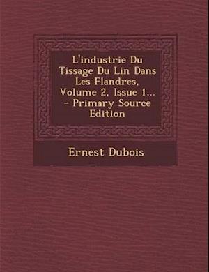 Bog, paperback L'Industrie Du Tissage Du Lin Dans Les Flandres, Volume 2, Issue 1... af Ernest DuBois
