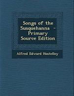 Songs of the Susquehanna af Alfred Edward Hostelley