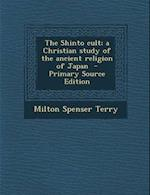 The Shinto Cult; A Christian Study of the Ancient Religion of Japan - Primary Source Edition