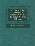 Collection de Lettres de Nicolas Poussin - Primary Source Edition af Nicolas Poussin