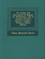 The Origin and Description of Bognor or Hothamton, and an Account of Some Adjacent Villages af John Bunnell Davis