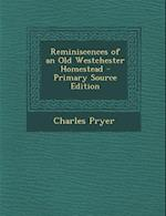 Reminiscences of an Old Westchester Homestead af Charles Pryer