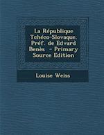 La Republique Tcheco-Slovaque. Pref. de Edvard Benes - Primary Source Edition af Louise Weiss