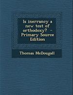 Is Inerrancy a New Test of Orthodoxy? - Primary Source Edition af Thomas Mcdougall