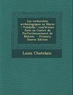 Les Recherches Archeologiques Au Maroc af Louis Chatelain