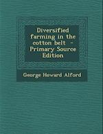 Diversified Farming in the Cotton Belt - Primary Source Edition af George Howard Alford