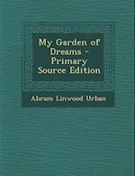 My Garden of Dreams - Primary Source Edition af Abram Linwood Urban