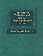 Jamestown Tributes and Toasts - Primary Source Edition af Julia Wyatt Bullard