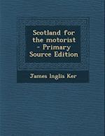Scotland for the Motorist af James Inglis Ker