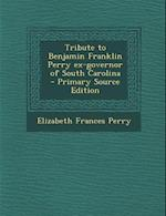 Tribute to Benjamin Franklin Perry Ex-Governor of South Carolina af Elizabeth Frances Perry
