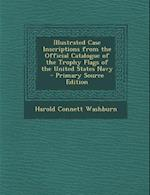 Illustrated Case Inscriptions from the Official Catalogue of the Trophy Flags of the United States Navy - Primary Source Edition af Harold Connett Washburn