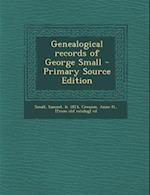 Genealogical Records of George Small - Primary Source Edition af Samuel Small