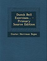 Dumb Bell Exercises... - Primary Source Edition af Gustav Herrman Bojus