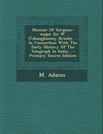 Memoir of Surgeon-Major Sir W. O'Shaughnessy Brooke ... in Connection with the Early History of the Telegraph in India... - Primary Source Edition af M. Adams
