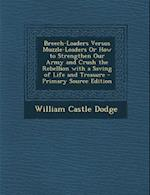 Breech-Loaders Versus Muzzle-Loaders or How to Strengthen Our Army and Crush the Rebellion with a Saving of Life and Treasure af William Castle Dodge