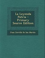 La Leyenda Patria - Primary Source Edition af Juan Zorrilla De San Martin