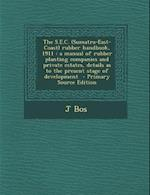 The S.E.C. (Sumatra-East-Coast) Rubber Handbook, 1911 af J. Bos