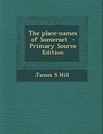The Place-Names of Somerset af James S. Hill