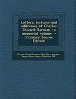 Letters, Lectures and Addresses of Charles Edward Garman
