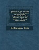 Workers in the Vineyard. a Review of the Progress of Spiritualism, Biographical Sketches, Lectures, Essays and Poems. .. af Julia Schlesinger