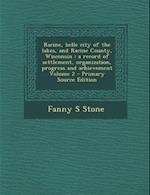 Racine, Belle City of the Lakes, and Racine County, Wisconsin af Fanny S. Stone