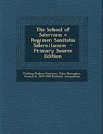 The School of Salernum = Regimen Sanitatis Salernitanum - Primary Source Edition