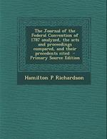 The Journal of the Federal Convention of 1787 Analyzed, the Acts and Proceedings Compared, and Their Precedents Cited - Primary Source Edition af Hamilton P. Richardson