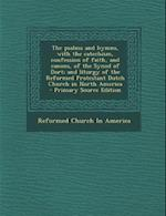 The Psalms and Hymns, with the Catechism, Confession of Faith, and Canons, of the Synod of Dort; And Liturgy of the Reformed Protestant Dutch Church i af Reformed Church In America