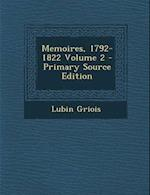 Memoires, 1792-1822 Volume 2 - Primary Source Edition af Lubin Griois