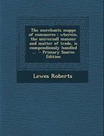 The Merchants Mappe of Commerce af Lewes Roberts