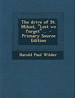 The Drive of St. Mihiel, Lest We Forget .. - Primary Source Edition af Harold Paul Wilder