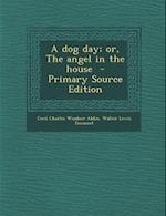 A Dog Day; Or, the Angel in the House - Primary Source Edition