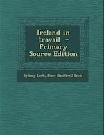 Ireland in Travail - Primary Source Edition af Sydney Loch, Joice Nankivell Loch