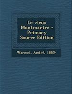 Le Vieux Montmartre - Primary Source Edition af Andre Warnod