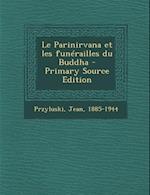 Le Parinirvana Et Les Funerailles Du Buddha - Primary Source Edition af Jean Przyluski