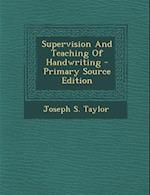 Supervision and Teaching of Handwriting - Primary Source Edition af Joseph S. Taylor