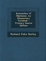 Kinematics of Machines af Richard John Durley