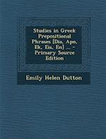 Studies in Greek Prepositional Phrases [Dia, Apo, Ek, Eis, En] ... - Primary Source Edition af Emily Helen Dutton