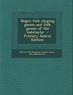 Negro Folk Singing Games and Folk Games of the Habitants; af Grace Cleveland Porter, Harvey Worthington Loomis