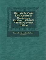 Historia de Costa Rica Durante La Dominacion Espanola 1502-1821 - Primary Source Edition af Leon Fernandez, Ricardo Fernandez Guardia