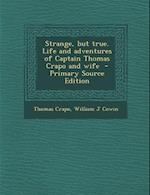 Strange, But True. Life and Adventures of Captain Thomas Crapo and Wife - Primary Source Edition af Thomas Crapo, William J. Cowin