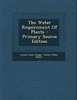 The Water Requirement of Plants - Primary Source Edition af Lyman James Briggs