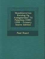 Skandinavernes Korstog Og Andagtsreiser Til Palaestina (1000-1350) - Primary Source Edition af Paul Riant