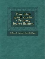 True Irish Ghost Stories - Primary Source Edition af Harry L. Neligan, St John D. Seymour