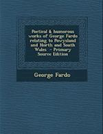 Poetical & Humorous Works of George Fardo Relating to Powysland and North and South Wales af George Fardo