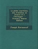 La Peche Maritime, Son Evolution En France Et A L'Etranger; - Primary Source Edition af Joseph Kerzoncuf