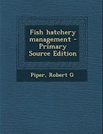 Fish Hatchery Management af Robert G. Piper