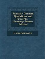 Familiar German Quotations and Proverbs - Primary Source Edition af E. Zimmermann