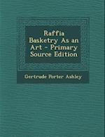 Raffia Basketry as an Art - Primary Source Edition af Gertrude Porter Ashley