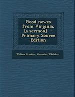 Good Newes from Virginia, [A Sermon] - Primary Source Edition af Alexander Whitaker, William Crashaw